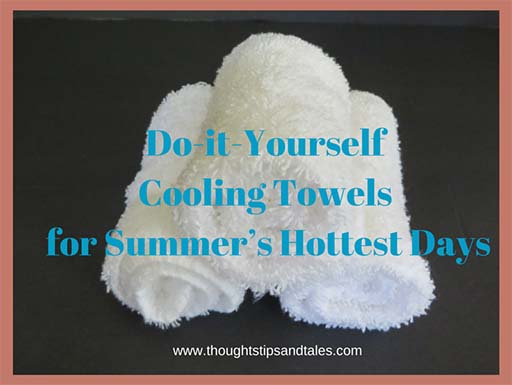 Do it Yourself Cooling Towels for Summers Hottest Days
