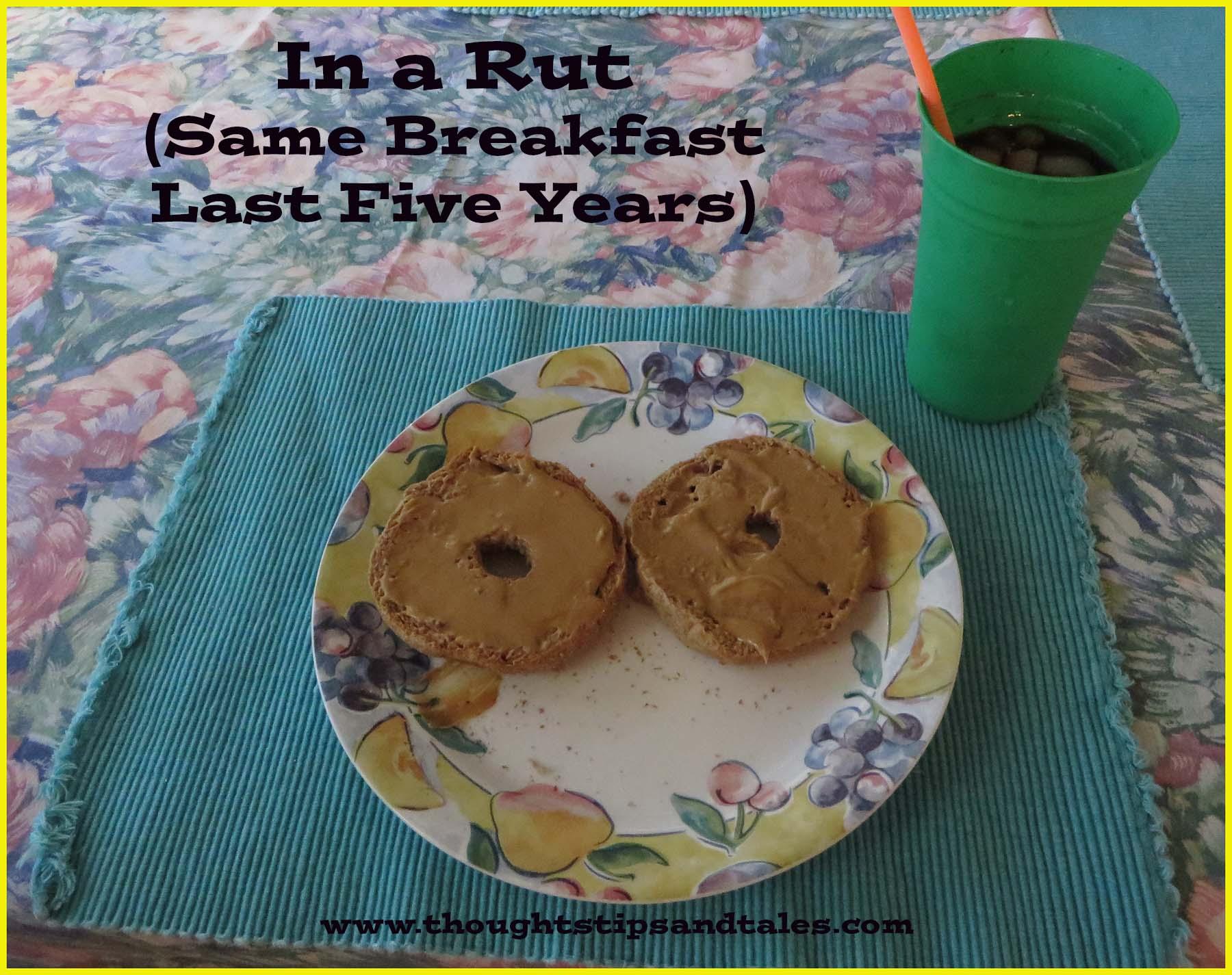 In a rut - same breakfast last five years
