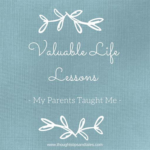 Valuable Life Lessons My Parents Taught Me