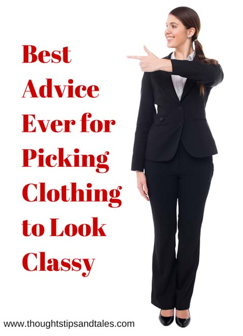 Best Advice Ever for Picking Clothing to look classy