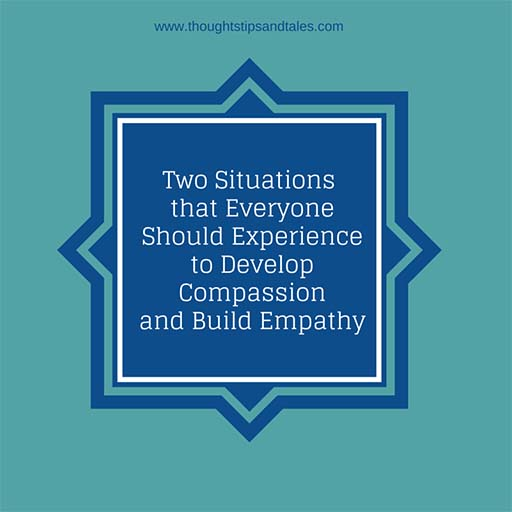 Two Situations that Everyone Should Experience to Develop Compassion and Build Empathy