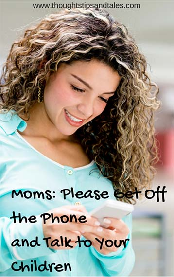 Mothers: Please Get Off the Phone and Talk to your Children