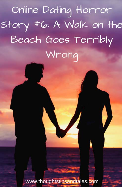 Online Dating Horror Story #6: A Walk on beach goes terribly wrong