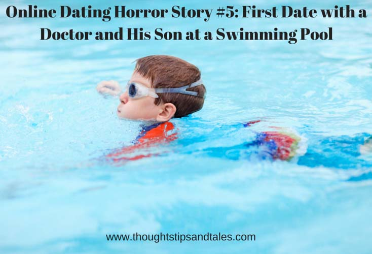 Online Dating Horror Story #5: First Date with a Doctor and his Son at a Swimming Pool