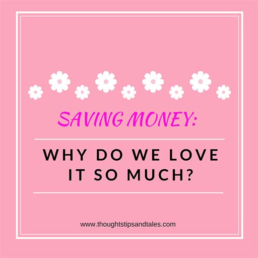 SAVING MONEY: Why do we love it so much?