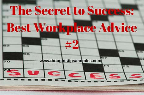 The Secret to Success: Best Workplace Advice #2