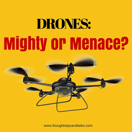 Drones: Mighty or Menace?