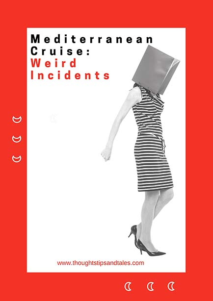 Mediterranean Cruise: Weird Incidents