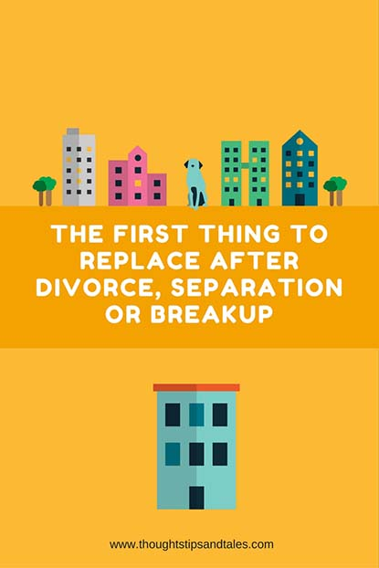 First Thing to Replace after Divorce, Separation or Breakup