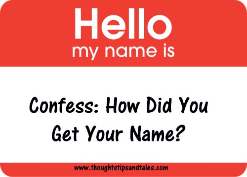 Confess: How did you get your name?