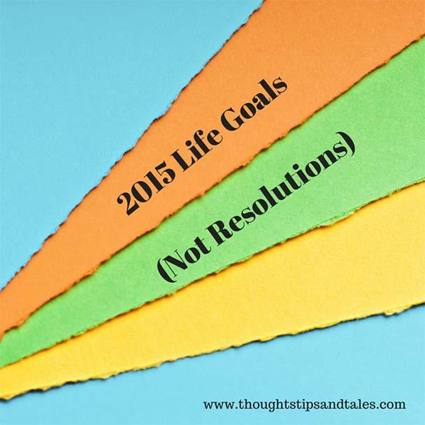 2015 Life Goals (Not Resolutions)