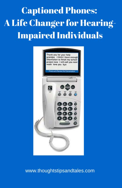 Captioned Phones:  A Life Changer for Hearing Impaired Individuals