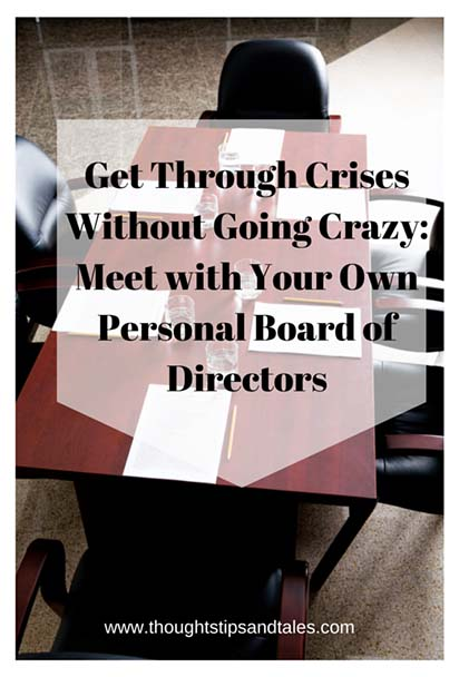 Get Through Crises Without Going Crazy: Meet with Your Own Personal Board of Directors