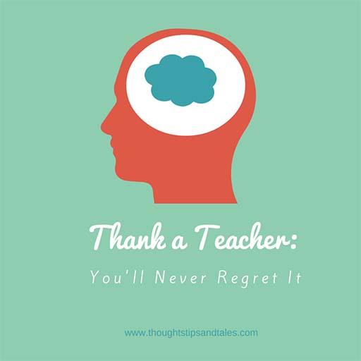 Thank a Teacher: You'll Never Regret It
