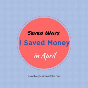 Seven Ways I Saved Money in April