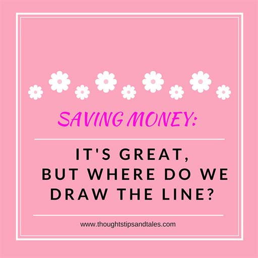 SAVING MONEY: It's Great, but Where Do We Draw the Line?