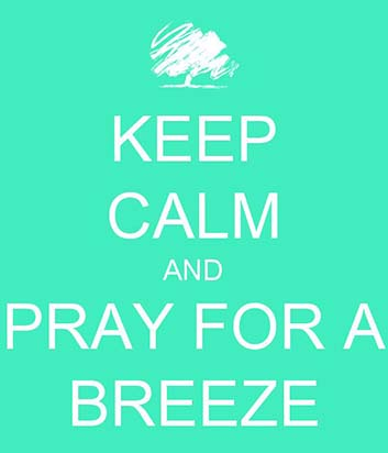 Keep Calm and Pray for a Breeze