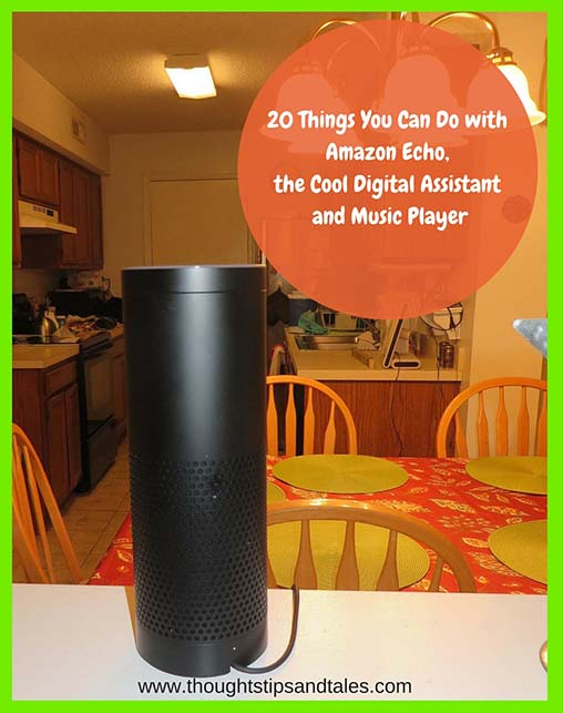 20 Things You Can Do with Amazon Echo, the Cool Digital Assistant and Music Player