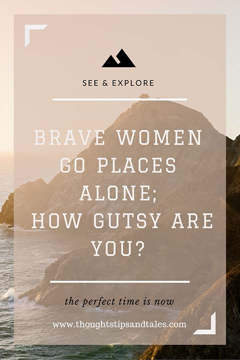 Brave Women Go Places Alone; How Gutsy Are You?