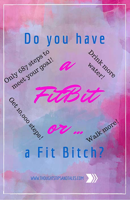 Do you have a Fitbit or a Fit Bitch