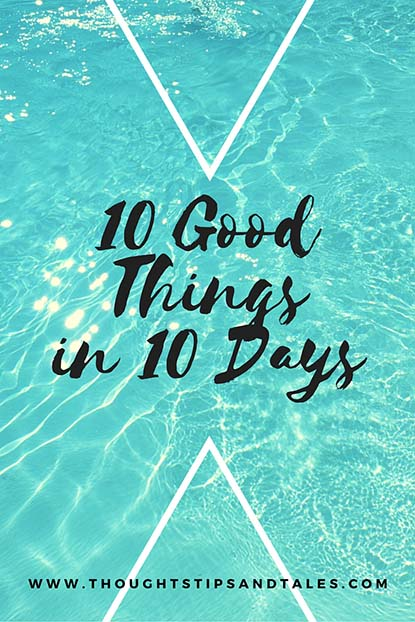 10 Good Things in 10 Days