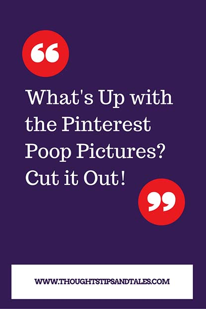 What's up with the Pinterest poop pictures? Cut it out!