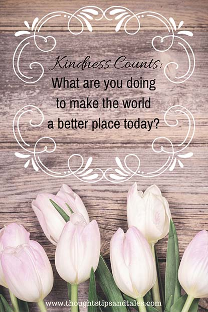 Kindness counts what are you doing to make the world a better place today