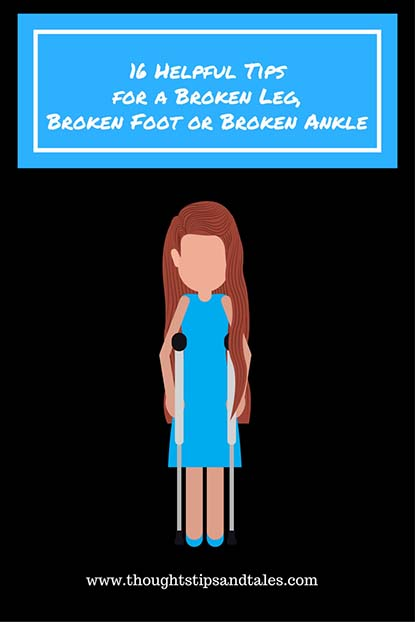 16 Helpful Tips for a Broken Leg, Broken Foot or Broken Ankle