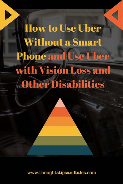 How to Use Uber Without a Smart Phone and Use Uber with Vision Loss and Other Disabilities